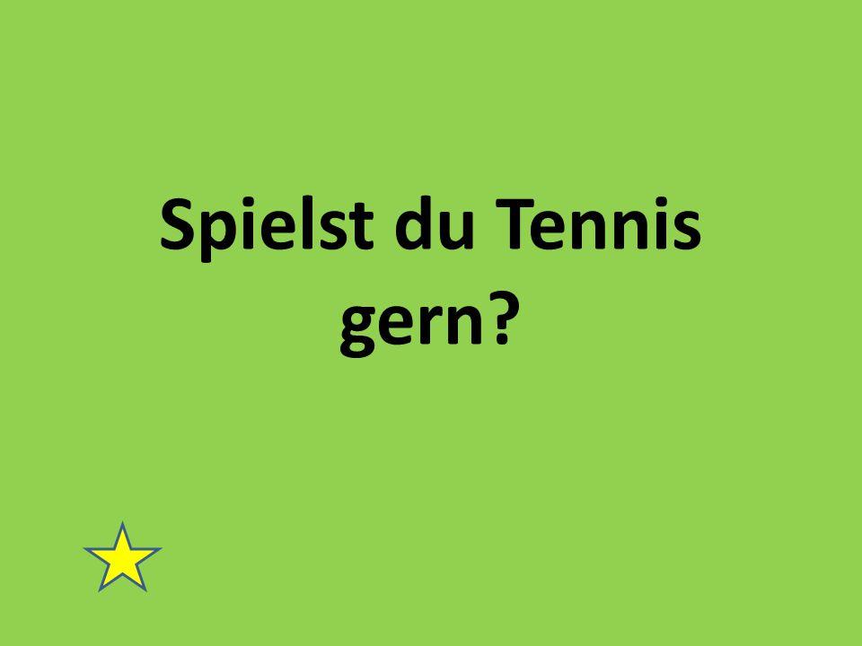 Spielst du Tennis gern