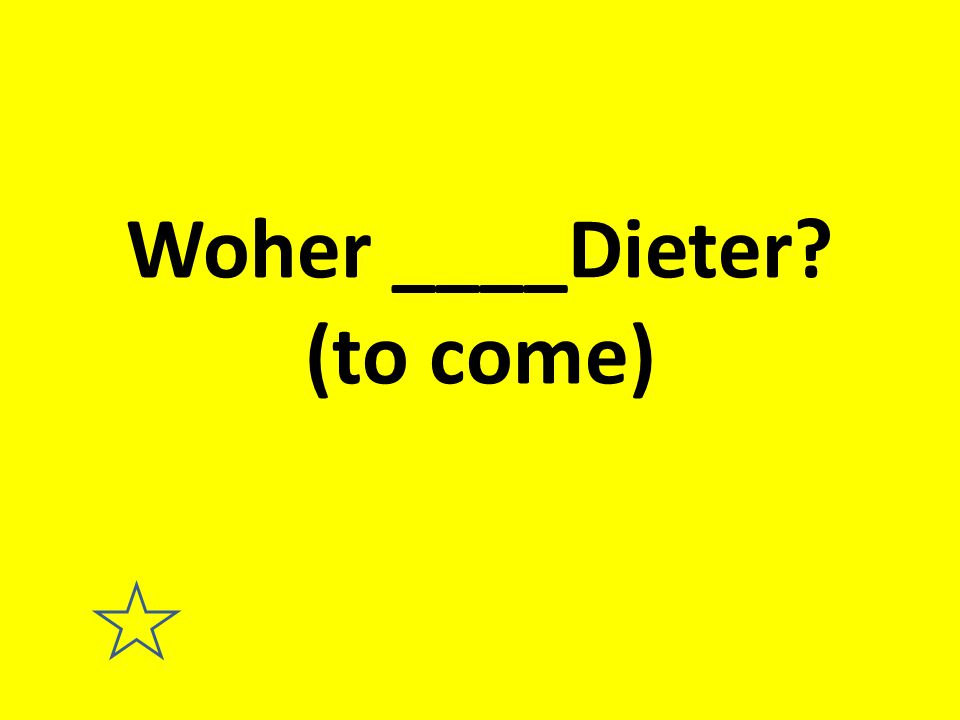 Woher ____Dieter (to come)