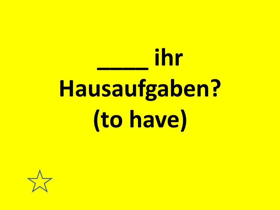 ____ ihr Hausaufgaben (to have)