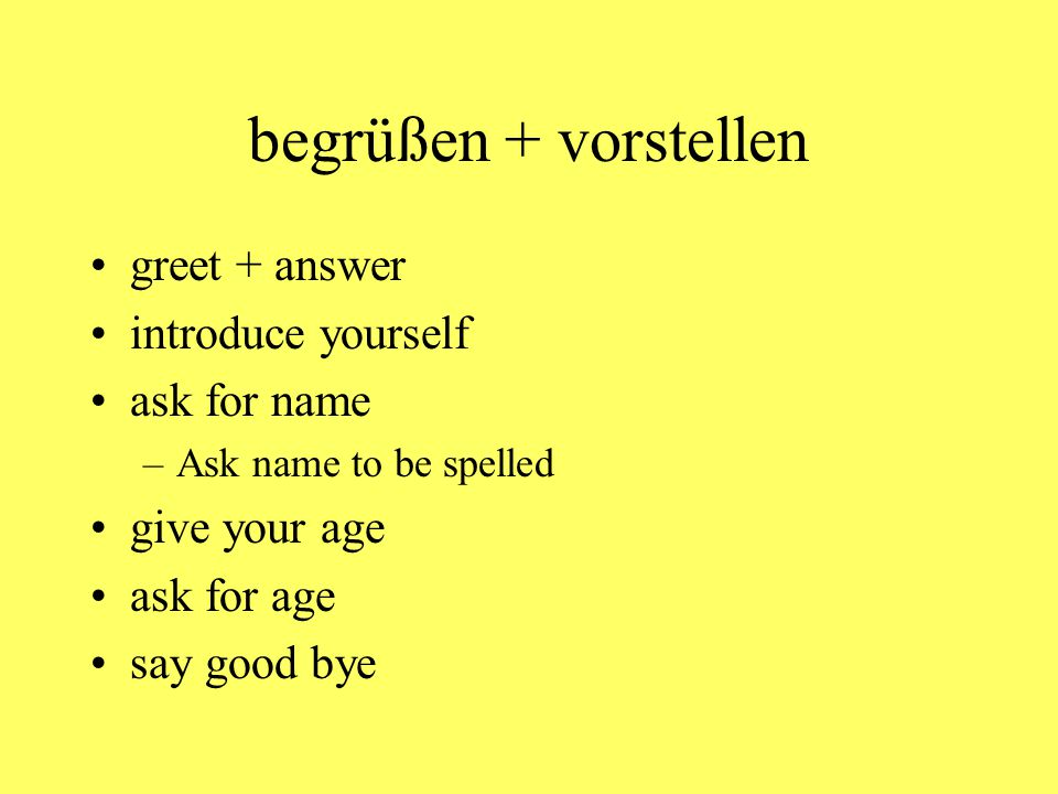 begrüßen + vorstellen greet + answer introduce yourself ask for name