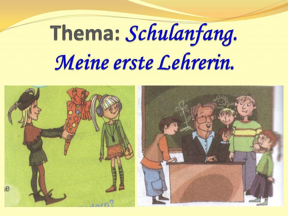 Thema: Schulanfang. Meine erste Lehrerin.