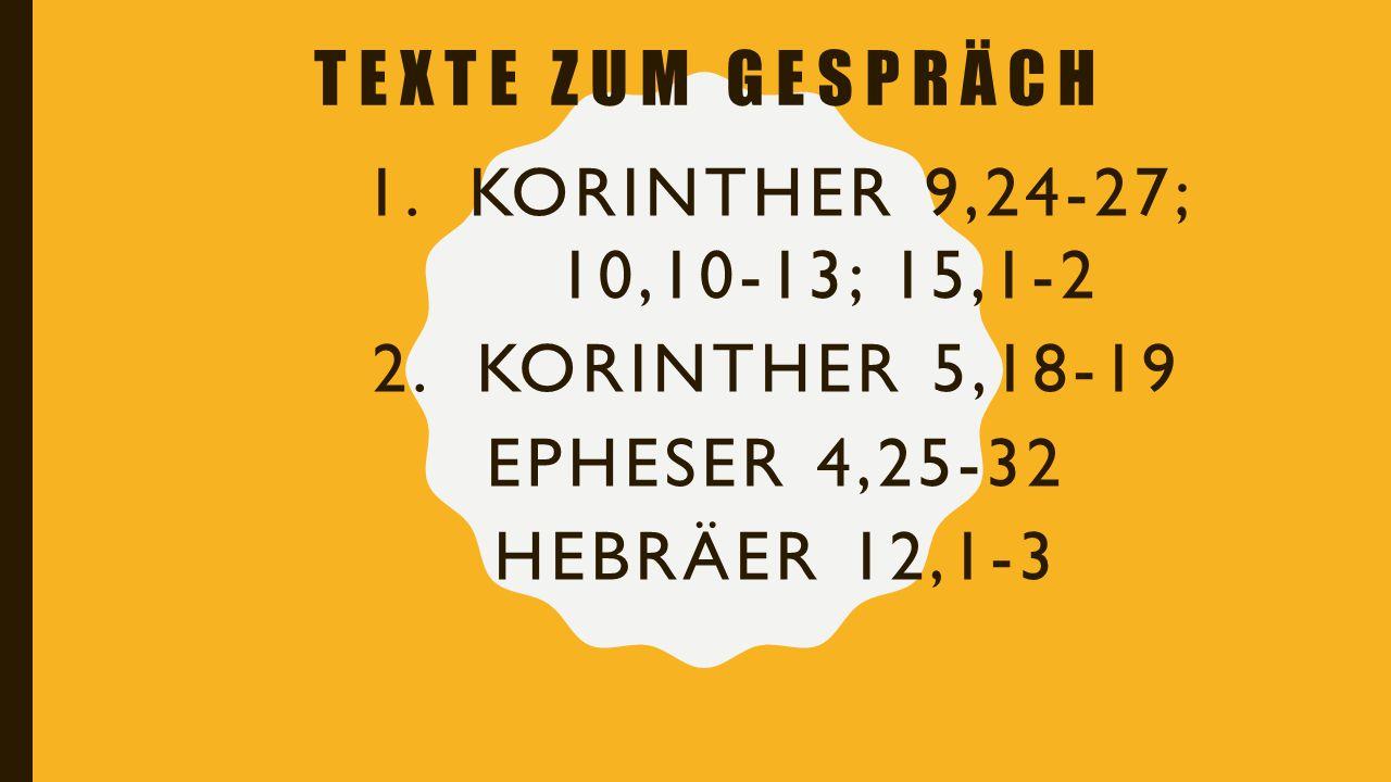Texte zum Gespräch Korinther 9,24-27; 10,10-13; 15,1-2.