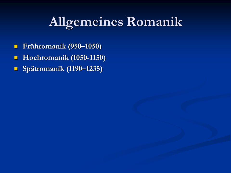 Allgemeines Romanik Frühromanik (950–1050) Hochromanik (1050-1150)