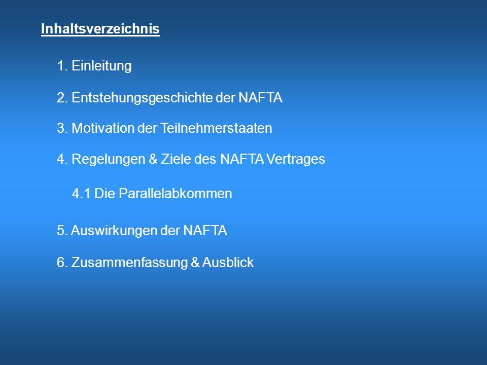 Inhaltsverzeichnis 1. Einleitung. 2. Entstehungsgeschichte der NAFTA. 3. Motivation der Teilnehmerstaaten.