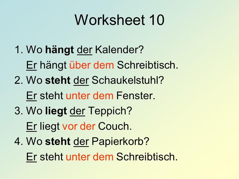 Worksheet 10 1. Wo hängt der Kalender Er hängt über dem Schreibtisch.
