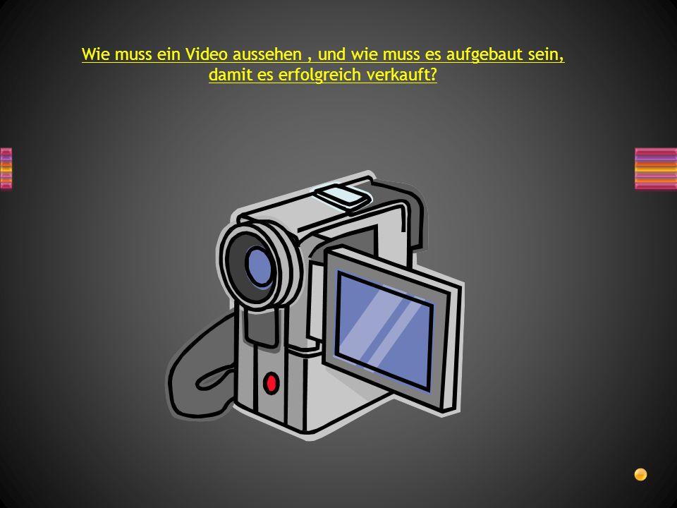 Wie muss ein Video aussehen , und wie muss es aufgebaut sein, damit es erfolgreich verkauft