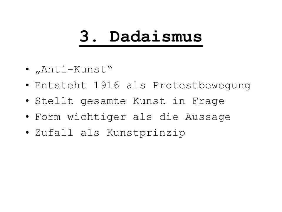 """3. Dadaismus """"Anti-Kunst Entsteht 1916 als Protestbewegung"""
