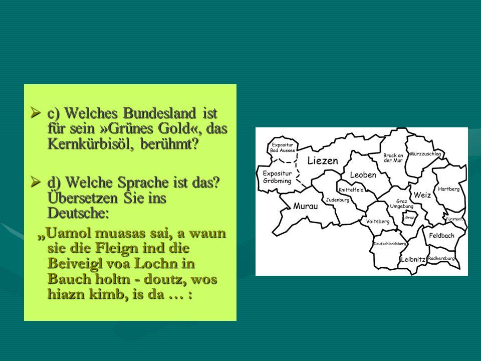 c) Welches Bundesland ist für sein »Grünes Gold«, das Kernkürbisöl, berühmt