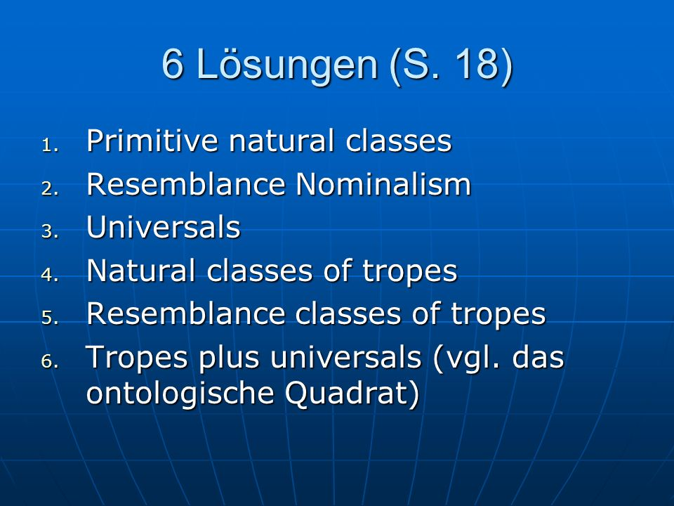 6 Lösungen (S. 18) Primitive natural classes Resemblance Nominalism