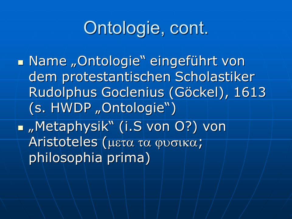 """Ontologie, cont.Name """"Ontologie eingeführt von dem protestantischen Scholastiker Rudolphus Goclenius (Göckel), 1613 (s. HWDP """"Ontologie )"""