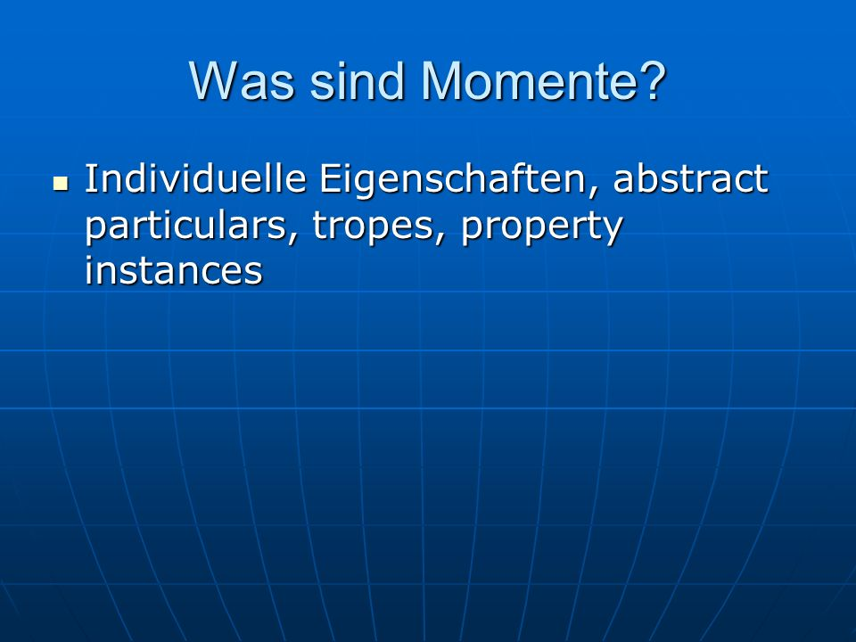 Was sind Momente Individuelle Eigenschaften, abstract particulars, tropes, property instances