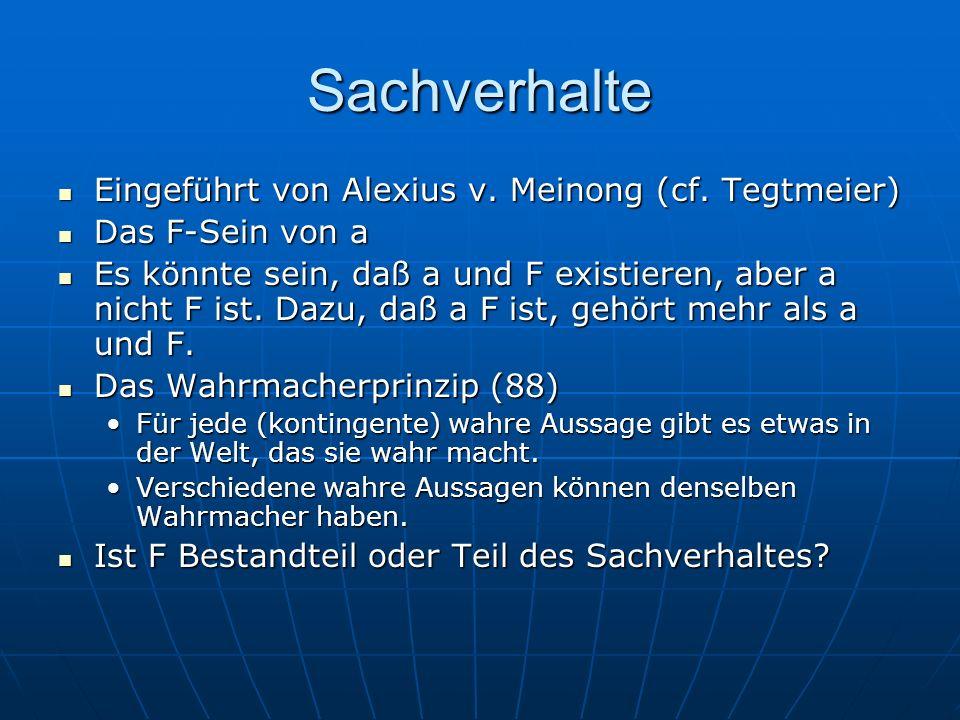 Sachverhalte Eingeführt von Alexius v. Meinong (cf. Tegtmeier)