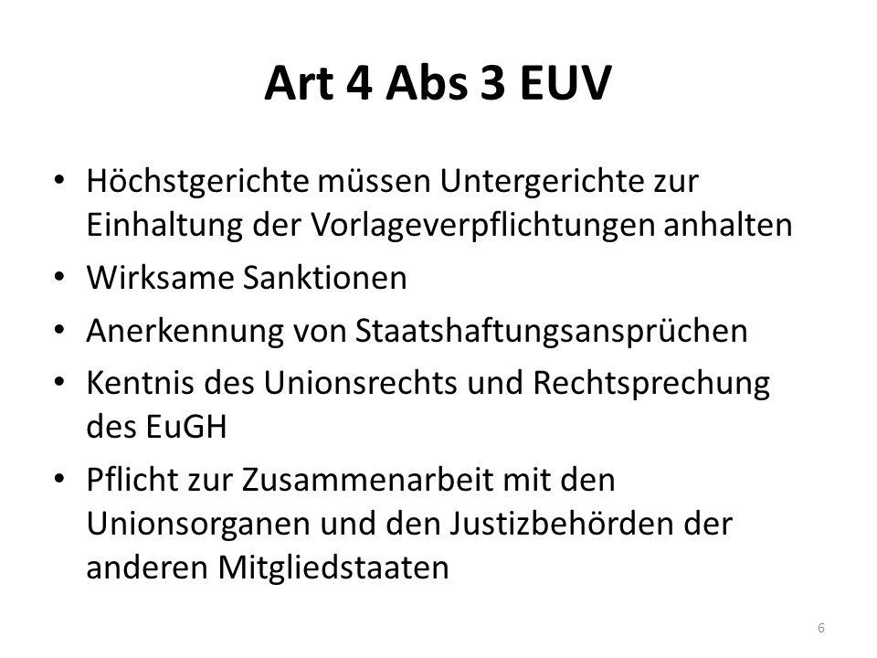Art 4 Abs 3 EUV Höchstgerichte müssen Untergerichte zur Einhaltung der Vorlageverpflichtungen anhalten.