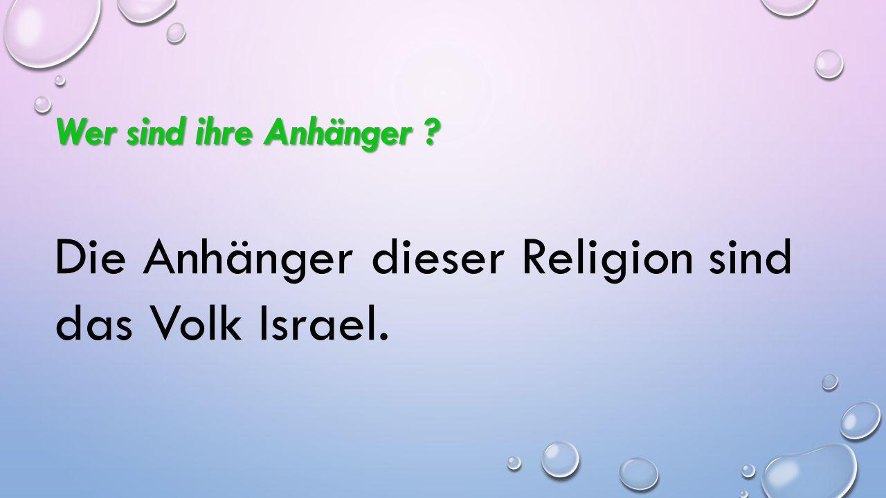 Die Anhänger dieser Religion sind das Volk Israel.