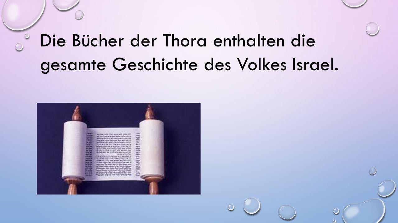 Die Bücher der Thora enthalten die gesamte Geschichte des Volkes Israel.