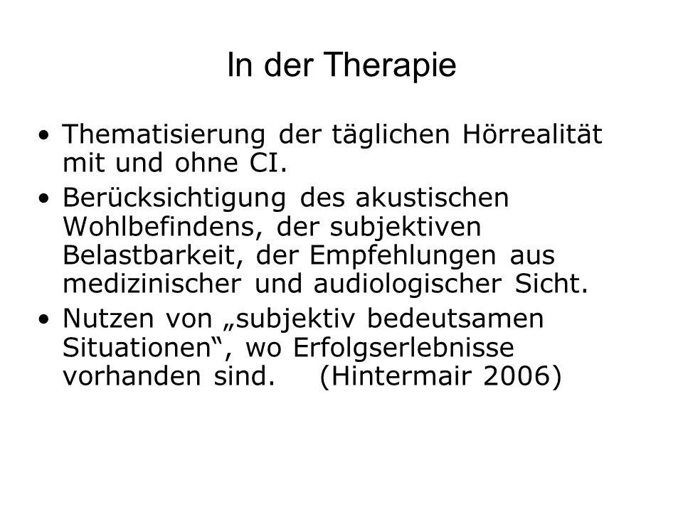 In der Therapie Thematisierung der täglichen Hörrealität mit und ohne CI.