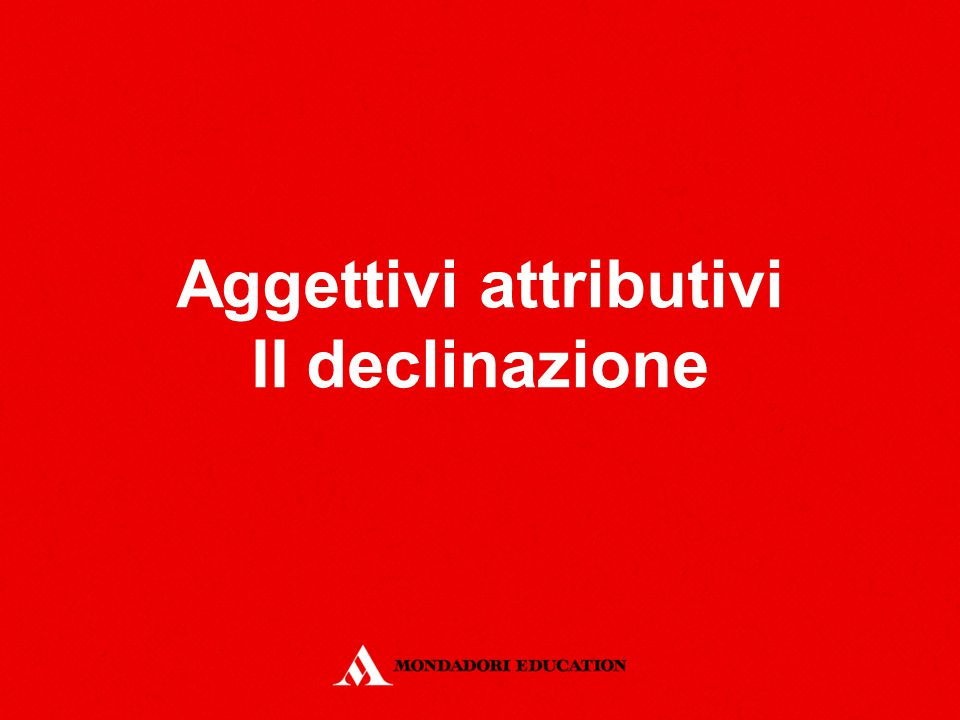 Aggettivi attributivi II declinazione