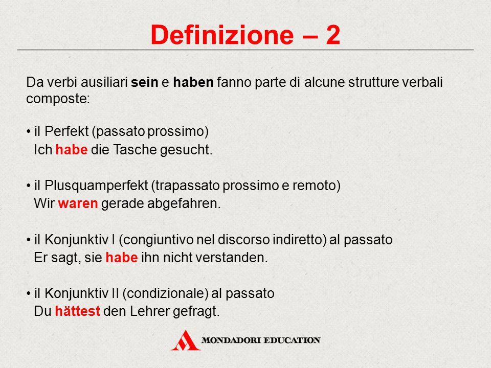 Definizione – 2 Da verbi ausiliari sein e haben fanno parte di alcune strutture verbali composte: il Perfekt (passato prossimo)