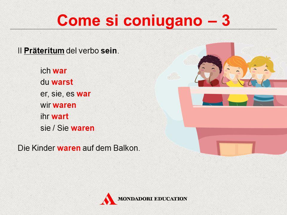Come si coniugano – 3 Il Präteritum del verbo sein. ich war du warst