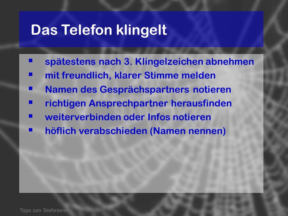 Das Telefon klingelt spätestens nach 3. Klingelzeichen abnehmen