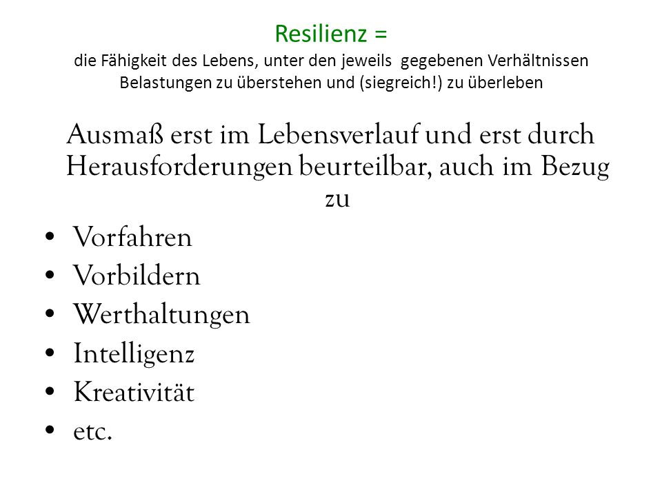 Resilienz = die Fähigkeit des Lebens, unter den jeweils gegebenen Verhältnissen Belastungen zu überstehen und (siegreich!) zu überleben