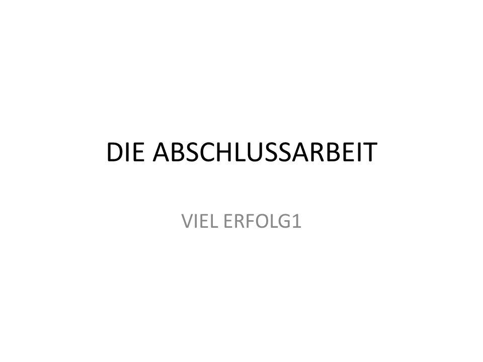 DIE ABSCHLUSSARBEIT VIEL ERFOLG1