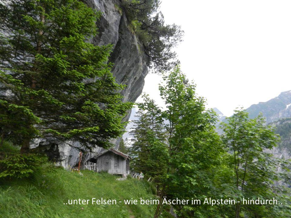 ..unter Felsen - wie beim Äscher im Alpstein - hindurch..