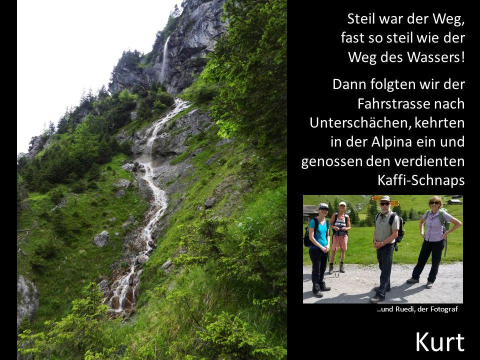 Kurt Steil war der Weg, fast so steil wie der Weg des Wassers!