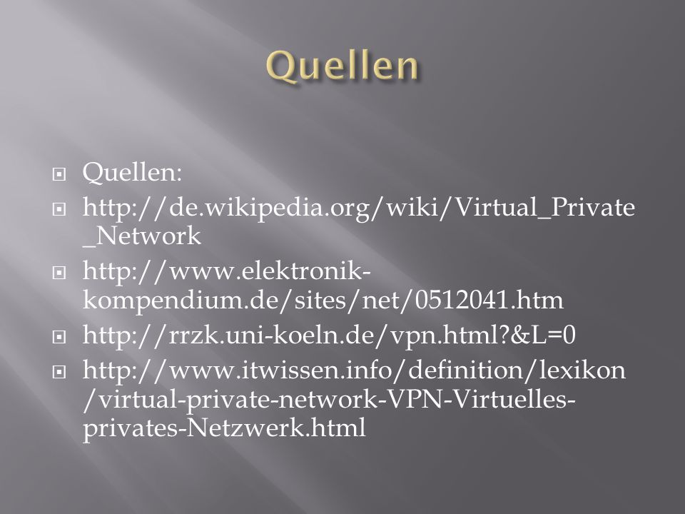 Quellen Quellen: http://de.wikipedia.org/wiki/Virtual_Private_Network