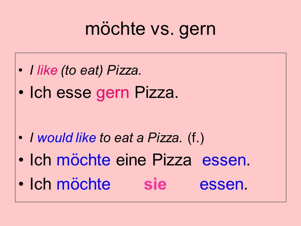 möchte vs. gern Ich esse gern Pizza. Ich möchte eine Pizza essen.