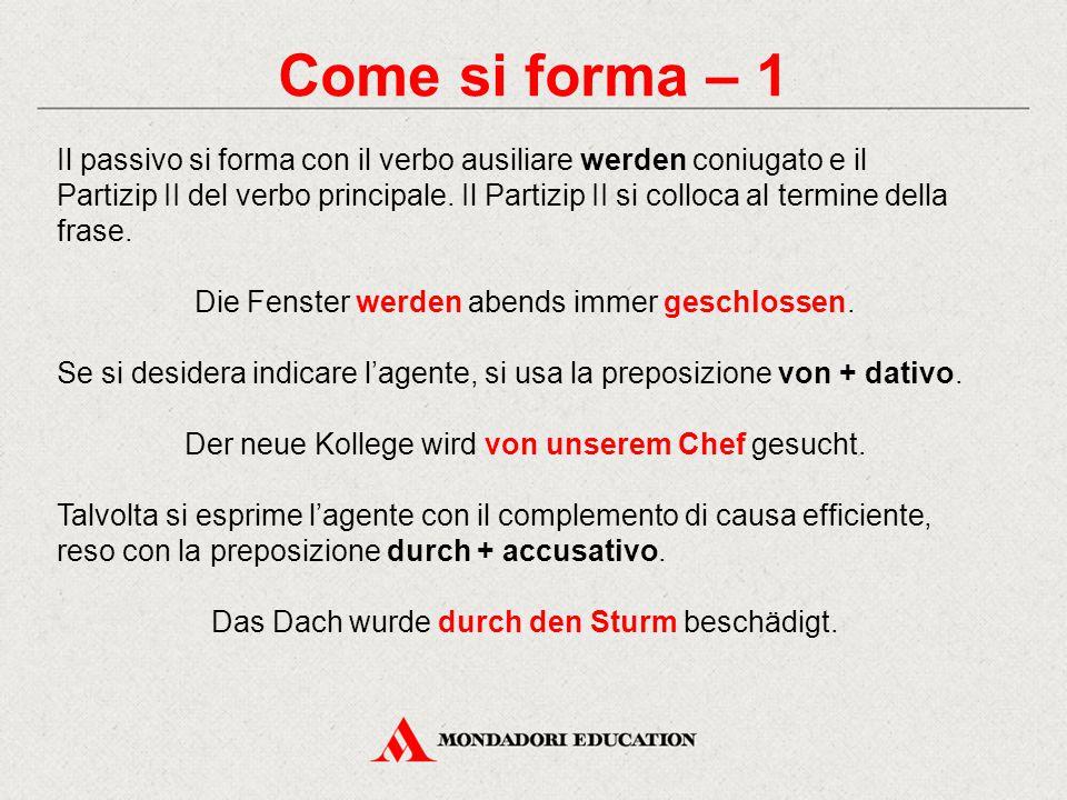 Come si forma – 1 Il passivo si forma con il verbo ausiliare werden coniugato e il.