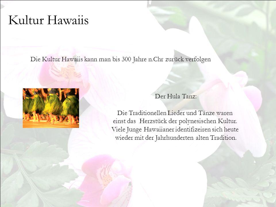 Kultur Hawaiis Die Kultur Hawaiis kann man bis 300 Jahre n.Chr zurück verfolgen. Der Hula Tanz: Die Traditionellen Lieder und Tänze waren.