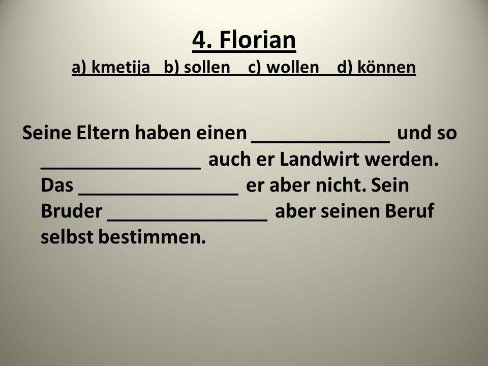 4. Florian a) kmetija b) sollen c) wollen d) können