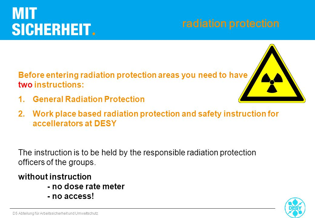 radiation protection Before entering radiation protection areas you need to have two instructions: General Radiation Protection.