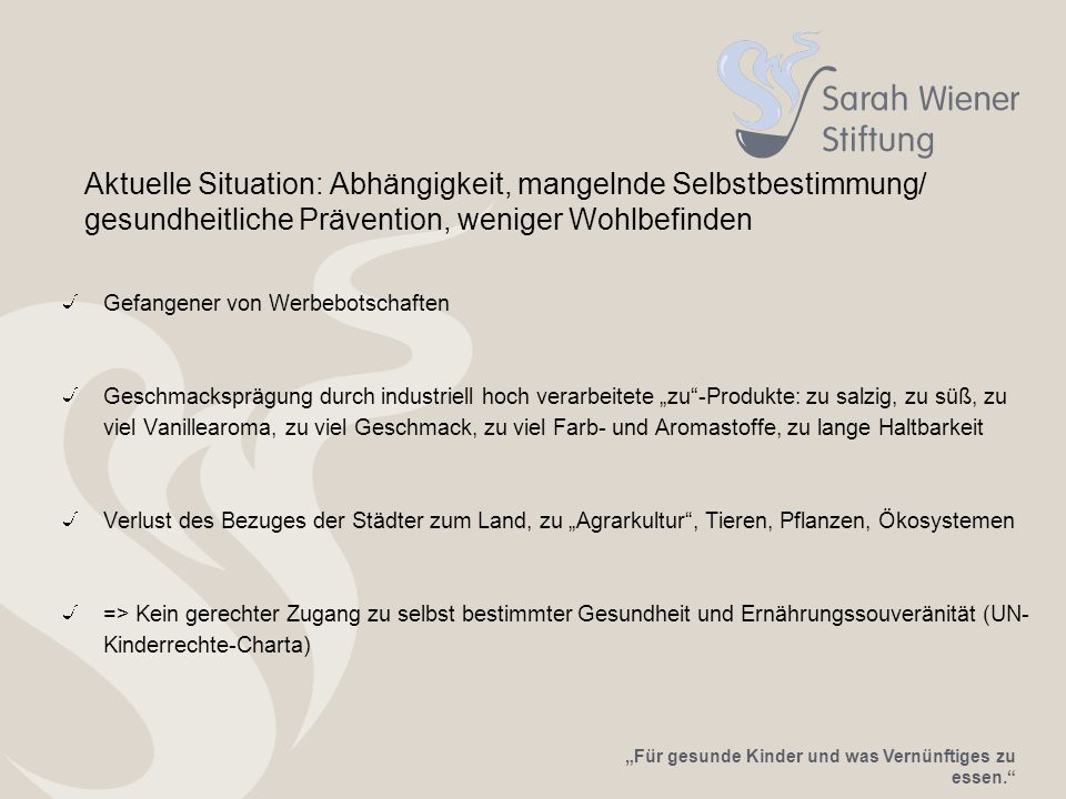Aktuelle Situation: Abhängigkeit, mangelnde Selbstbestimmung/ gesundheitliche Prävention, weniger Wohlbefinden