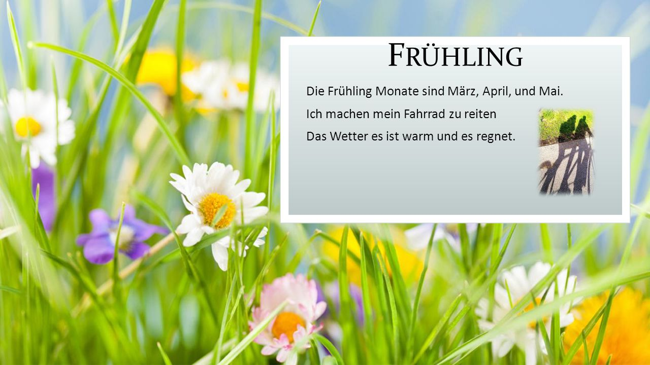 Frühling Die Frühling Monate sind März, April, und Mai.