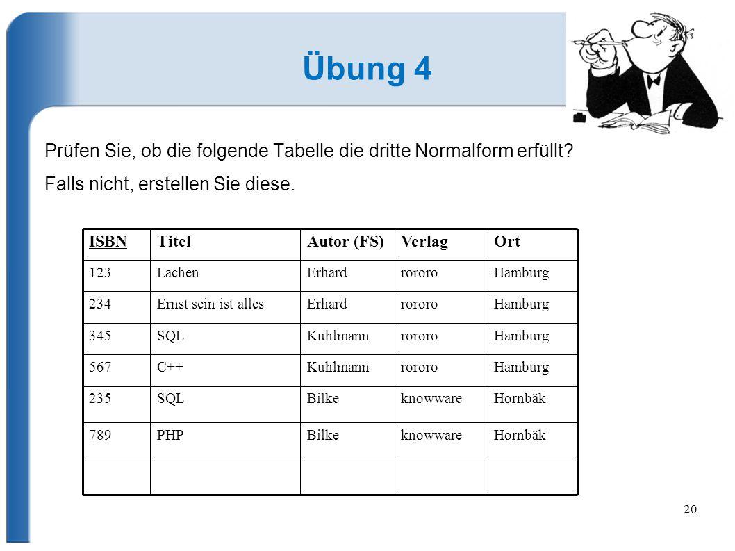 Übung 4 Prüfen Sie, ob die folgende Tabelle die dritte Normalform erfüllt Falls nicht, erstellen Sie diese.