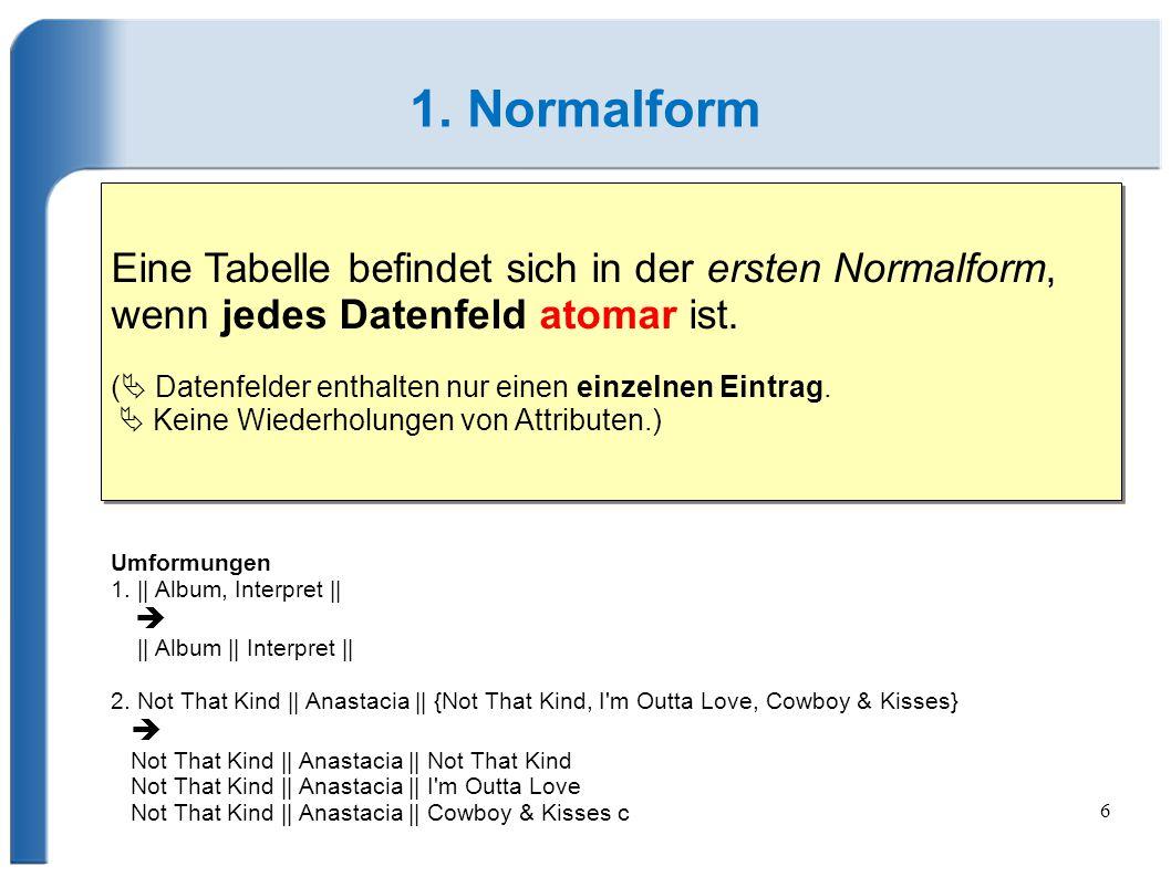 1. Normalform Eine Tabelle befindet sich in der ersten Normalform, wenn jedes Datenfeld atomar ist.