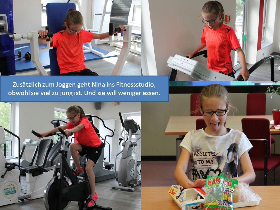 Zusätzlich zum Joggen geht Nina ins Fitnessstudio, obwohl sie viel zu jung ist.