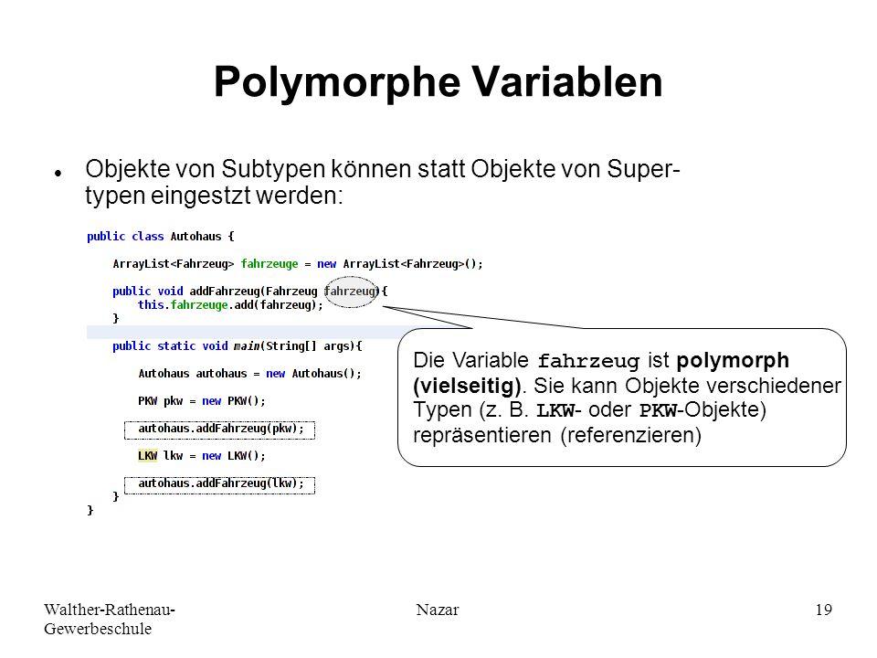 Ahmad-Nessar Nazar Polymorphe Variablen. Objekte von Subtypen können statt Objekte von Super- typen eingestzt werden: