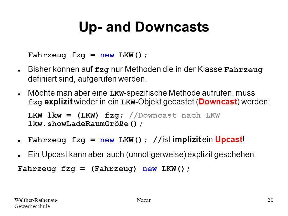 Up- and Downcasts Fahrzeug fzg = new LKW();