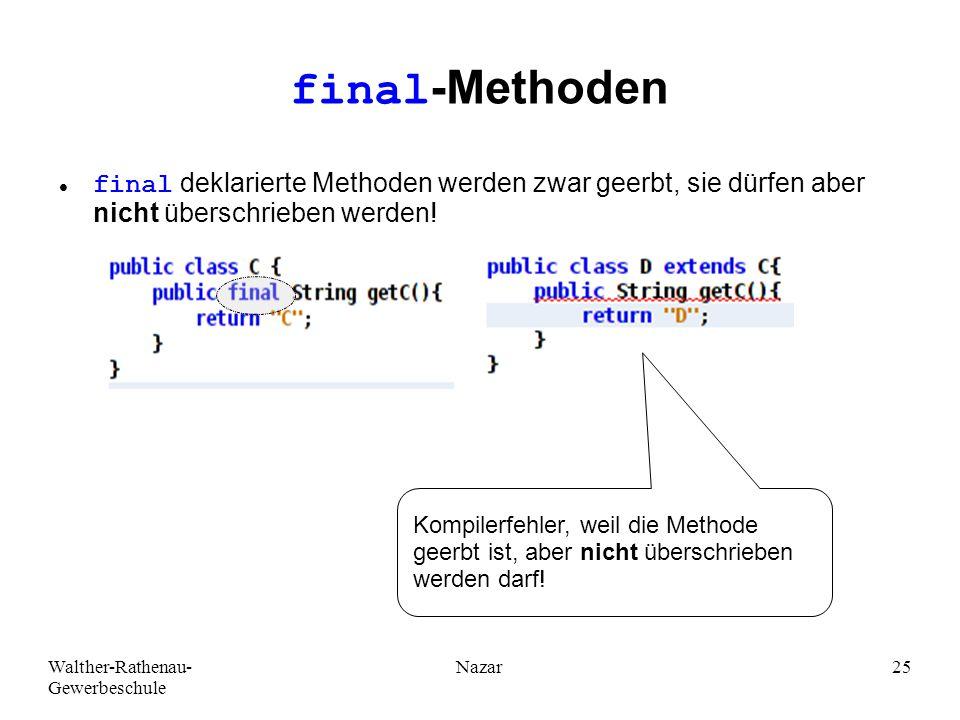 Ahmad-Nessar Nazar final-Methoden. final deklarierte Methoden werden zwar geerbt, sie dürfen aber nicht überschrieben werden!