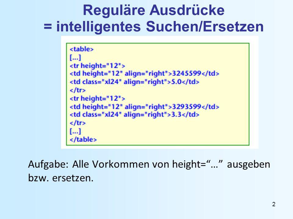 Reguläre Ausdrücke = intelligentes Suchen/Ersetzen