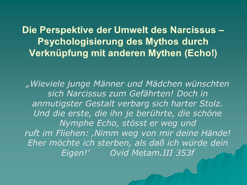 Die Perspektive der Umwelt des Narcissus – Psychologisierung des Mythos durch Verknüpfung mit anderen Mythen (Echo!)