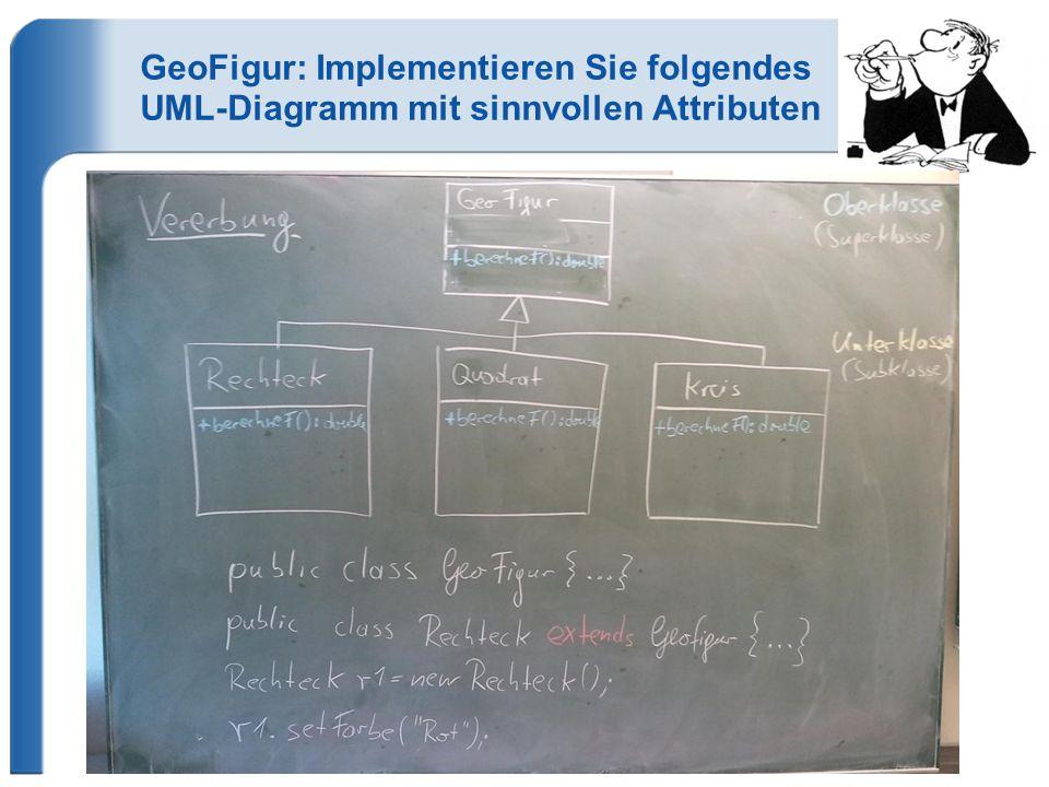 GeoFigur: Implementieren Sie folgendes UML-Diagramm mit sinnvollen Attributen