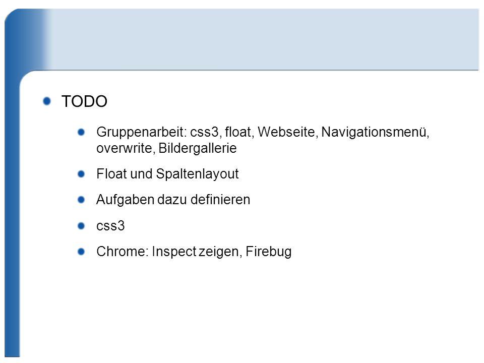 TODO Gruppenarbeit: css3, float, Webseite, Navigationsmenü, overwrite, Bildergallerie. Float und Spaltenlayout.