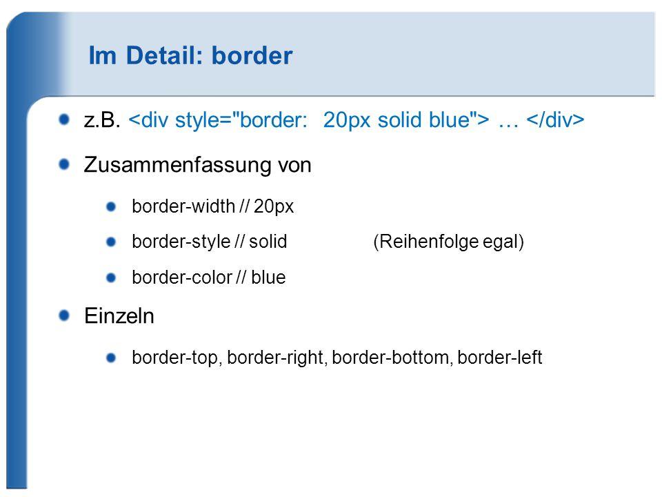 Im Detail: border z.B. <div style= border: 20px solid blue > … </div> Zusammenfassung von. border-width // 20px.