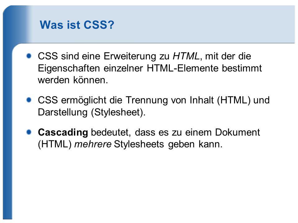 Was ist CSS CSS sind eine Erweiterung zu HTML, mit der die Eigenschaften einzelner HTML-Elemente bestimmt werden können.