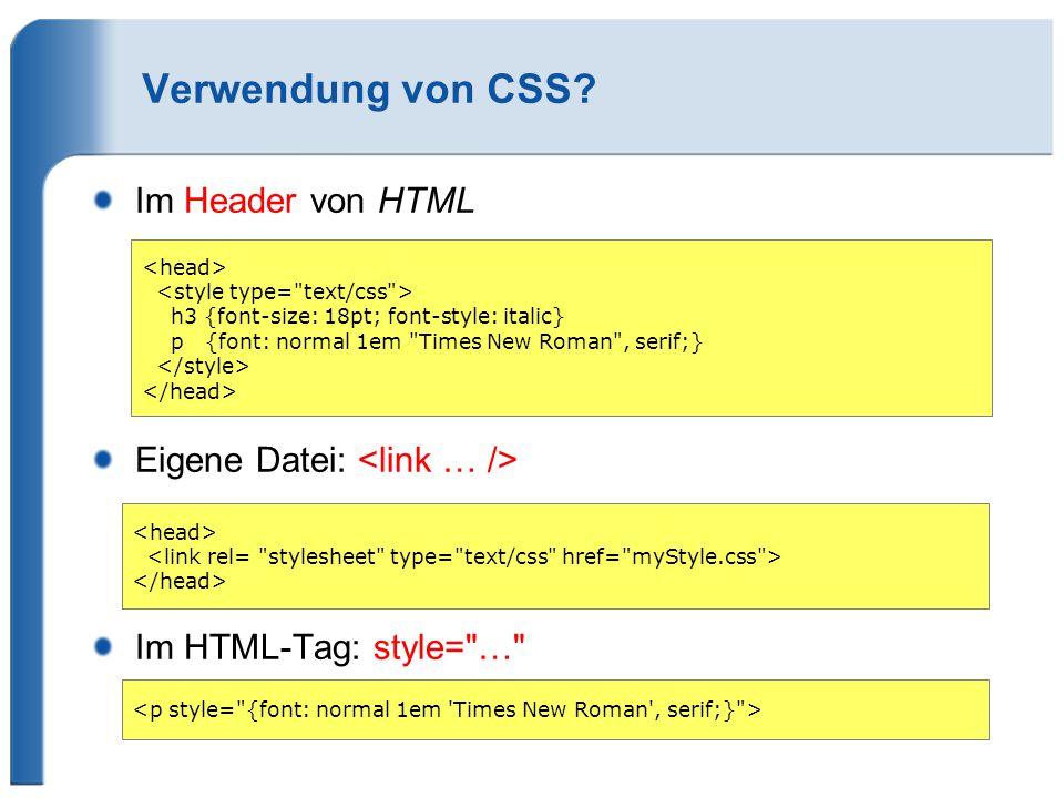 Verwendung von CSS Im Header von HTML Eigene Datei: <link … />