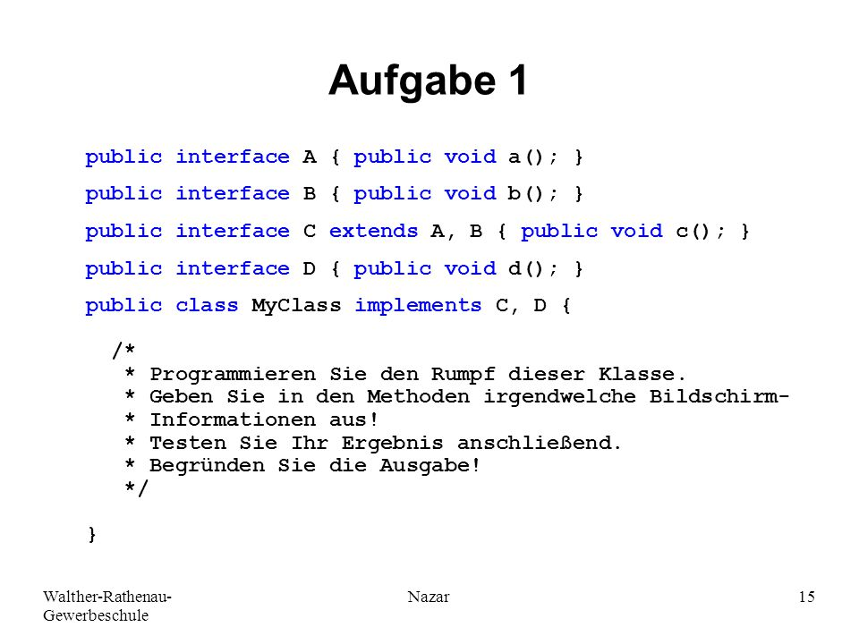 Aufgabe 1 public interface A { public void a(); }